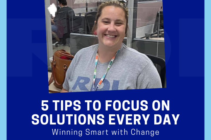 RDI Corporation Blog - 5 Tips to Focus on Solutions Every Day - Winning Smart with Change