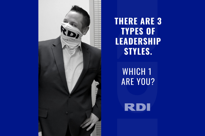 RDI Corporation Blog - There are 3 types of leadership styles. Which 1 are you?